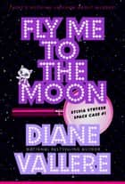 Fly Me To The Moon - Sylvia Stryker Space Case Mysteries, #1 ebook by Diane Vallere