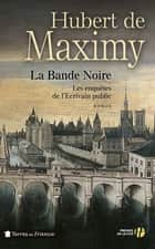 La Bande Noire ebook by Hubert de MAXIMY