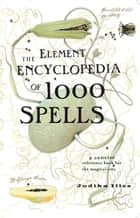 The Element Encyclopedia of 1000 Spells: A Concise Reference Book for the Magical Arts 電子書 by Judika Illes