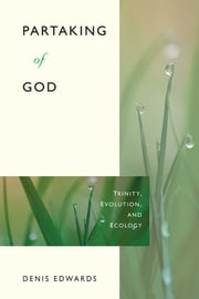Partaking of God - Trinity, Evolution, and Ecology ebook by Denis Edwards