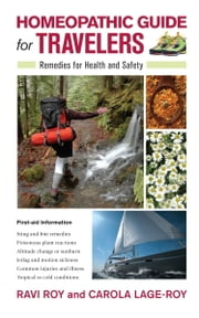 Homeopathic Guide for Travelers - Remedies for Health and Safety ebook by Ravi Roy,Carola Lage-Roy