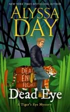 Dead Eye - A Tiger's Eye Mystery ebook by Alyssa Day