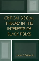 Critical Social Theory in the Interests of Black Folks ebook by Lucius T. Outlaw Jr.