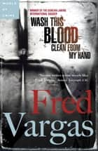 Wash This Blood Clean from My Hand ebook by Fred Vargas