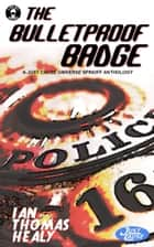 The Bulletproof Badge ebook by Ian Thomas Healy