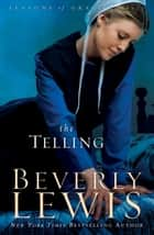 Telling, The (Seasons of Grace Book #3) ebook by Beverly Lewis