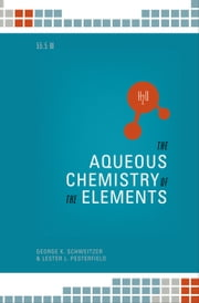 The Aqueous Chemistry of the Elements ebook by George K. Schweitzer,Lester L. Pesterfield