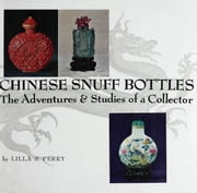 Chinese Snuff Bottles - The Adventures and Studies of a Colletor ebook by Lilla S. Perry