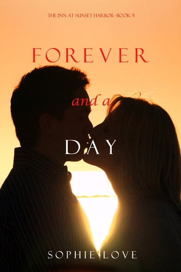 Forever and a Day (The Inn at Sunset Harbor—Book 5) ebook by Sophie Love