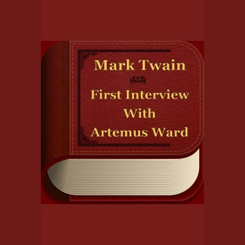 First Interview with Artemus Ward audiobook by Mark Twain