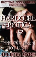 Hardcore Erotica #2: 30 XXX tales of HOT LUST! eBook by Julieta Hyde