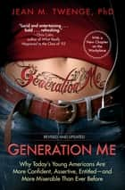 Generation Me - Revised and Updated - Why Today's Young Americans Are More Confident, Assertive, Entitled--and More Miserable Than Ever Before ebook by Jean M. Twenge, PhD
