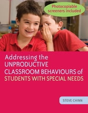 Addressing the Unproductive Classroom Behaviours of Students with Special Needs ebook by Steve Chinn