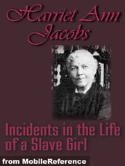 Incidents In The Life Of A Slave Girl (Mobi Classics) ebook by Harriet Ann Jacobs