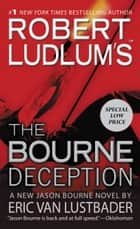 Robert Ludlum's (TM) The Bourne Deception ebook by Robert Ludlum, Eric Van Lustbader
