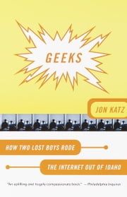 Geeks - How Two Lost Boys Rode the Internet out of Idaho ebook by Jon Katz