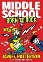 Middle School: Born to Rock - (Middle School 11) 電子書籍 by James Patterson