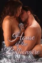 House Of The Billionaire (The Billionaire's BBW #2) ebook by A.J. Hamilton