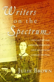 Writers on the Spectrum - How Autism and Asperger Syndrome have Influenced Literary Writing ebook by Julie Brown