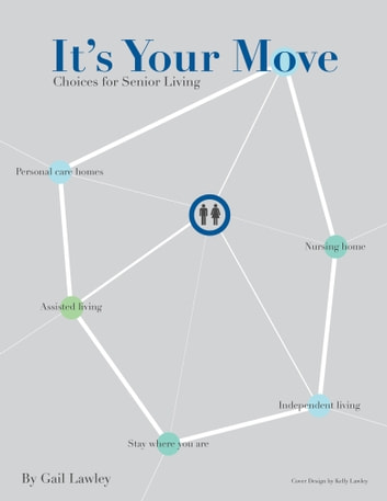 It's Your Move: Choices for Senior Living - Will you age in Your Home or at a Retirement Home? ebook by Gail Lawley