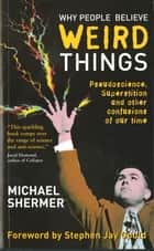 Why People Believe Weird Things - Pseudoscience, Superstition and other confusions of our time ebook by Michael Shermer