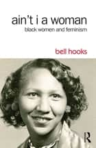 Ain't I a Woman - Black Women and Feminism ebook by bell hooks
