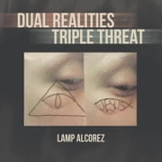 Dual Realities Triple Threat ebook by Lamp Alcorez
