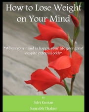 How to lose weight on your mind ebook by Silvi Kurian,Saurabh Thakur