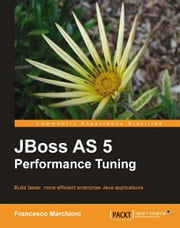 JBoss AS 5 Performance Tuning ebook by Francesco Marchioni