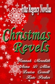 Christmas Revels: Four Regency Novellas ebook by Hannah Meredith,Anna D. Allen,Louisa Cornell,Kate Parker