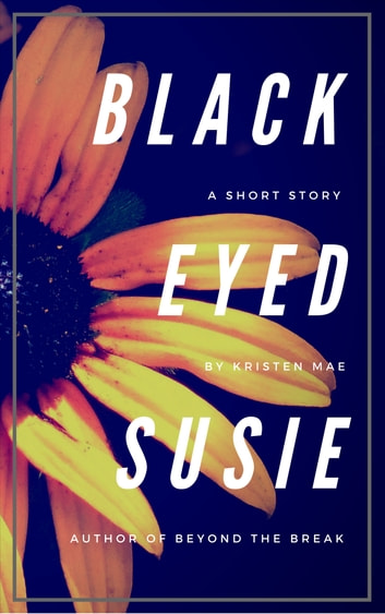 Black-Eyed Susie - A Short Story ebook by Kristen Mae