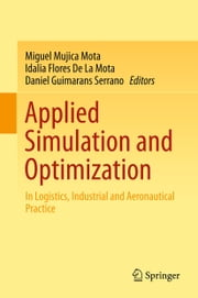 Applied Simulation and Optimization - In Logistics, Industrial and Aeronautical Practice ebook by Miguel Mujica Mota,Idalia Flores De La Mota,Daniel Guimarans Serrano