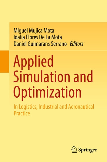 Applied Simulation and Optimization - In Logistics, Industrial and Aeronautical Practice ebook by