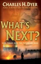 What's Next? ebook by Charles H. Dyer