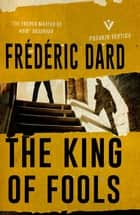 The King of Fools ebook by Frédéric Dard, Lousie Rogers Lalaurie
