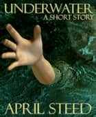 Underwater: A Short Story ebook by April Steed