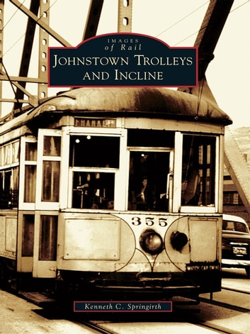 Johnstown Trolleys and Incline ebook by Kenneth C. Springirth