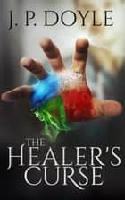 The Healer's Curse ebook by J. P. Doyle