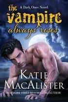 The Vampire Always Rises ebook by Katie MacAlister