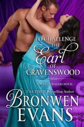 To Challenge the Earl of Cravenswood (Book #3 Wicked Wagers Trilogy) - Wicked Wagers Trilogy Book #3 ebook by Bronwen Evans