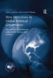 New Directions in Global Political Governance - The G8 and International Order in the Twenty-First Century ebook by Junichi Takase, John J. Kirton