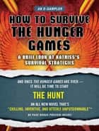 How to Survive The Hunger Games - A Brief Look at Katniss's Survival Strategy ebook by Lois H. Gresh