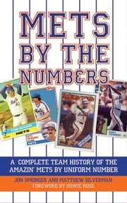 Mets by the Numbers - A Complete Team History of the Amazin' Mets by Uniform Numbers ebook by Matthew Silverman,Jon Springer