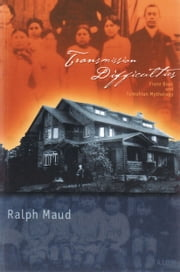 Transmission Difficulties - Franz Boas and Tsimshian Mythology ebook by Ralph Maud