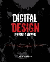 Digital Design for Print and Web - An Introduction to Theory, Principles, and Techniques ebook by John  DiMarco