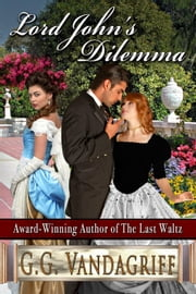 Lord John's Dilemma - Grenville Chronicles, #2 ebook by G.G. Vandagriff