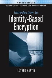 Boneh-Boyen IBE: Chapter 9 from Introduction to Identity-Based Encryption ebook by Martin, Luther H.