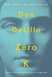 Zero K - A Novel ebook by Don DeLillo