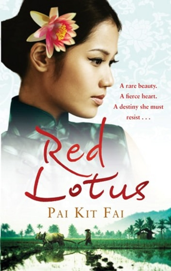 Red Lotus - A rare beauty. A fierce heart. A destiny she must resist. ebook by Pai Kit Fai