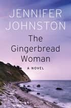 The Gingerbread Woman - A Novel ebook by Jennifer Johnston
